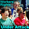 Workers' Rights ... Under Attack